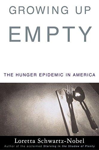 Growing Up Empty: The Hunger Epidemic in: Loretta Schwartz-Nobel
