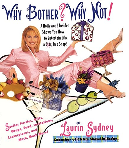 9780060195861: Why Bother? Why Not!: A Hollywood Insider Shows You How to Entertain Like a Star, in a Snap!