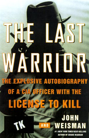 9780060195922: The Last Warrior: The Explosive Autobiography of a CIA Officer with the License to Kill