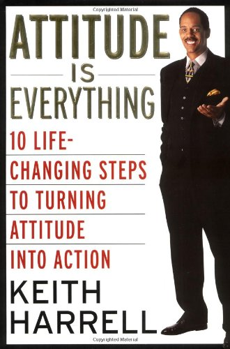 9780060196059: Attitude Is Everything: 10 Life-Changing Steps to Turning Attitude into Action