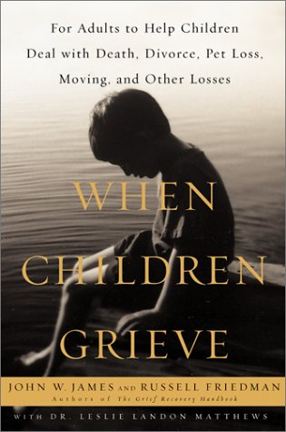9780060196134: When Children Grieve : For Adults to Help Children Deal With Death, Divorce, Pet Loss, Moving, and Other Losses