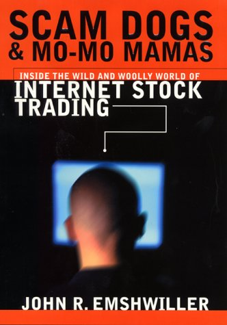 9780060196202: Scam Dogs And Mo-Mo Mamas: Inside the Wild and Woolly World of Internet Stock Trading