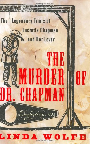 9780060196233: The Murder of Dr. Chapman: The Legendary Trials of Lucretia Chapman and Her Lover