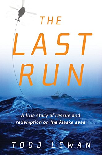 9780060196486: The Last Run: A true story of rescue and redemption on the Alaska seas