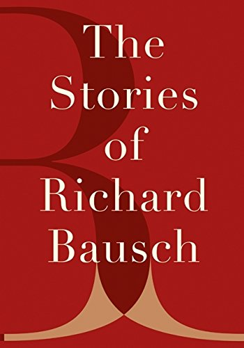9780060196493: The Stories of Richard Bausch
