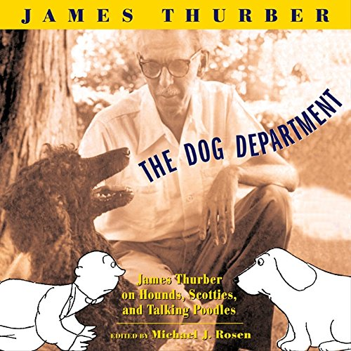 The Dog Department: James Thurber on Hounds, Scotties, and Talking Poodles: Thurber, James; Rosen, ...