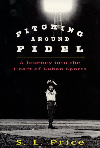 9780060196608: Pitching Around Fidel: A Journey Into the Heart of Cuban Sports