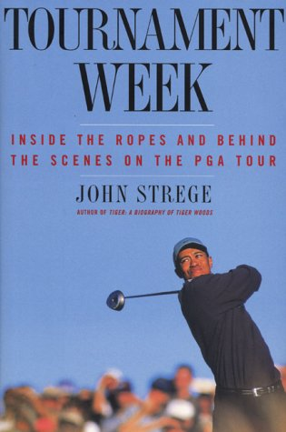 9780060196691: Tournament Week : Inside the Ropes and Behind the Scenes on the PGA Tour