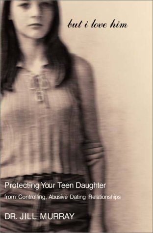 9780060197247: But I Love Him: Protecting Your Teen Daughter from Controlling, Abusive Dating Relationships
