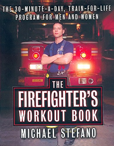 9780060197377: The Firefighter's Workout Book: The 30-Minute-a-Day, Train-for-Life Program for Men and Women