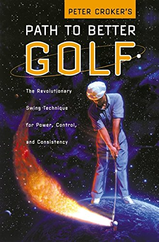 9780060197902: Peter Croker's Path To Better Golf: The Revolutionary Swing Technique for Power, Control, and Consistency