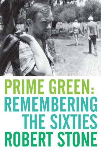 PRIME GREEN: Remembering The Sixties.: Stone, Robert.