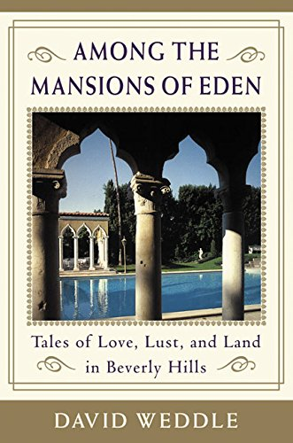Among the Mansions of Eden: Tales of Love, Lust, and Land in Beverly Hills (Signed): Weddle, David