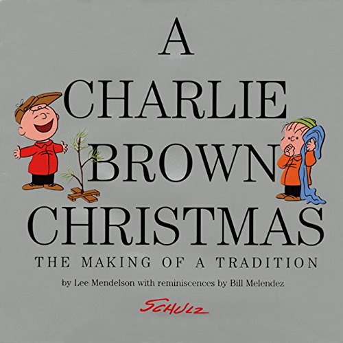A Charlie Brown Christmas: The Making of a Tradition: Mendelson, Lee; Melendez, Bill; (Schulz, ...