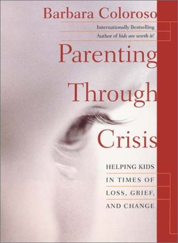 9780060198565: Parenting Through Crisis: Helping Kids in Times of Loss, Grief and Change