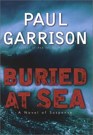 Buried at Sea: A Novel of Suspense: Garrison, Paul