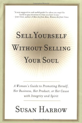 9780060198800: Sell Yourself Without Selling Your Soul: A Woman's Guide to Promoting Herself, Her Business, Her Product, or Her Cause with Integrity and Spirit