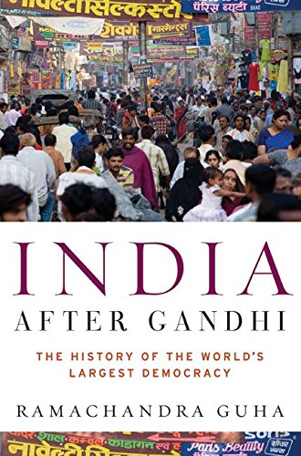 India After Gandhi: The History of the World's Largest Democracy: Guha, Ramachandra
