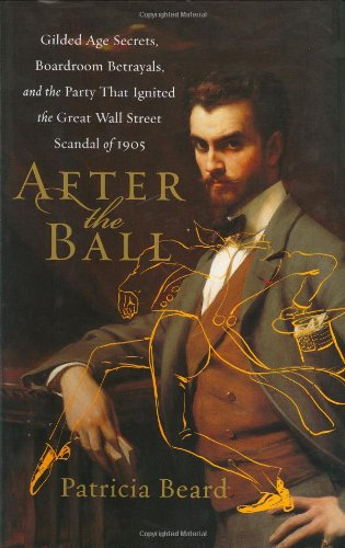 After the Ball: Gilded Age Secrets, Boardroom Betrayals, and the Party That Ignited the Great Wal...