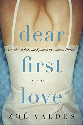 Dear First Love: A Novel: Valdes, Zoe