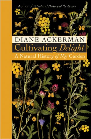 9780060199869: Cultivating Delight: A Natural History of My Garden