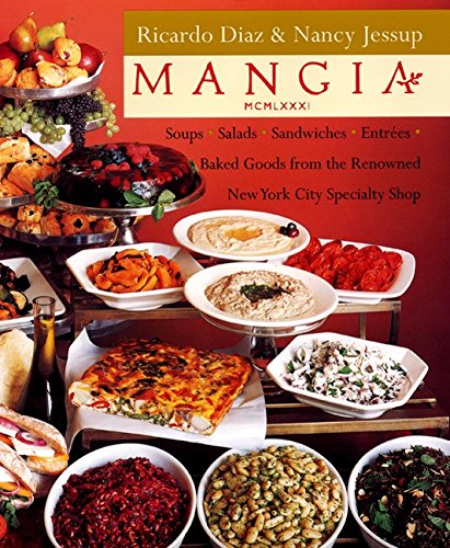 9780060199890: Mangia: Soups, Salads, Sandwiches, Entrees, and Baked Goods; From the Renowned New York City Specialty Shop