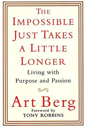 9780060199906: The Impossible Just Takes a Little Longer: Living With Purpose and Passion