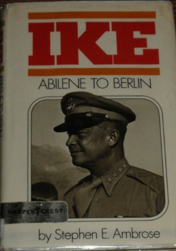9780060200763: Ike: Abilene to Berlin : The Life of Dwight D. Eisenhower from His Childhood in Abilene, Kansas, Through His Command of the Allied Forces in Europe