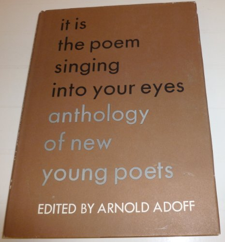 It Is the Poem Singing into Your Eyes; Anthology of New Young Poets. (0060200871) by Arnold Adoff