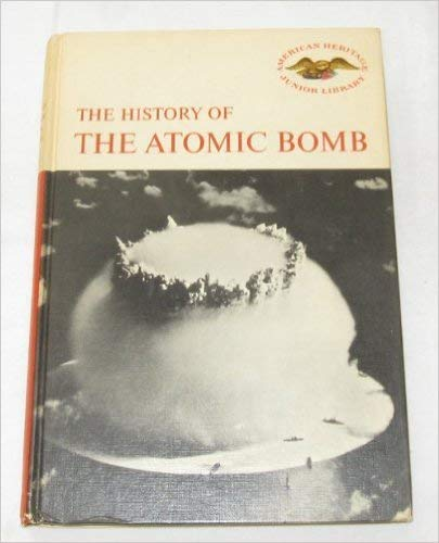9780060201272: History of the Atomic Bomb (American Heritage Junior Library)
