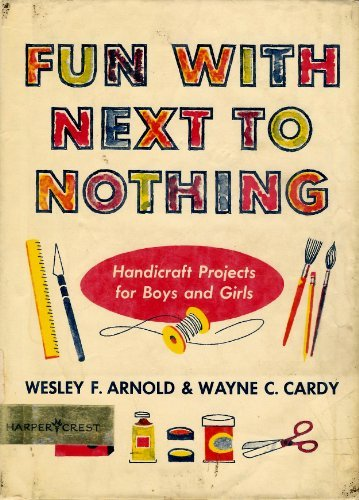 9780060201463: Fun With Next to Nothing: Handicraft Projects for Boys and Girls