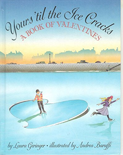 Yours 'Til the Ice Cracks: A Book of Valentines: Geringer, Laura, Baruffi, Andrea