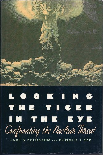 9780060204143: Looking the Tiger in the Eye: Confronting the Nuclear Threat