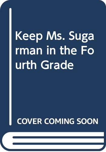 9780060204266: Keep Ms. Sugarman in the Fourth Grade