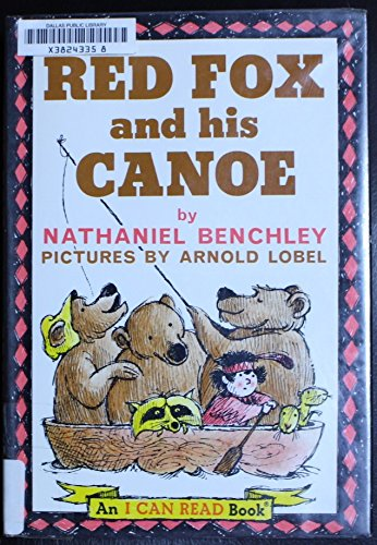 Red Fox and His Canoe: Benchley, Nathaniel, Illustrated by Lobel, Arnold