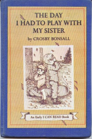 The Day I Had to Play with my Sister (An Early I can read book) (006020575X) by Crosby Newell Bonsall