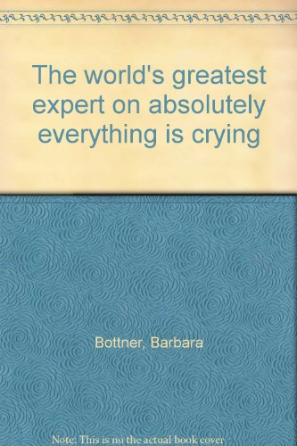 9780060205881: The world's greatest expert on absolutely everything is crying