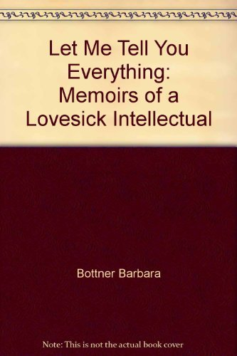 9780060205973: Let Me Tell You Everything: Memoirs of a Lovesick Intellectual