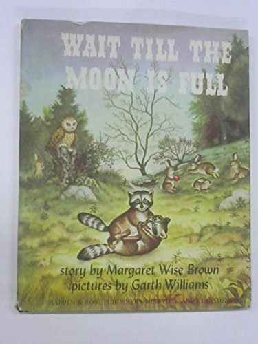 Wait till the moon is full;: Brown, Margaret Wise