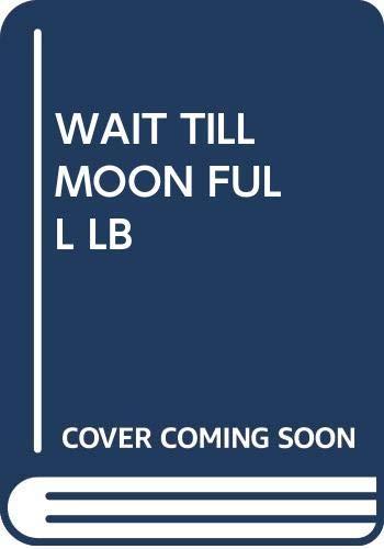 9780060208011: Wait Till The Moon Is Full