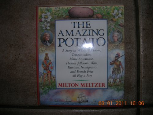 The Amazing Potato: A Story in Which the Incas, Conquistadors, Marie Antoinette, Thomas Jefferson, ...