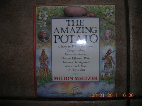 9780060208066: The Amazing Potato: A Story in Which the Incas, Conquistadors, Marie Antoinette, Thomas Jefferson, Wars, Famines, Immigrants, and French Fries All P