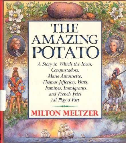 9780060208073: The Amazing Potato:  A Story in which the Incas, Conquistadors, Marie Antoinette, Thomas Jefferson, Wars, Famines, Immigrants, and French Fries All Play a Part