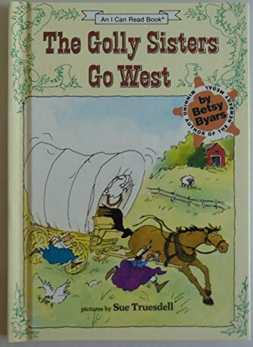 The Golly Sisters go West (An I Can Read book): Byars, Betsy