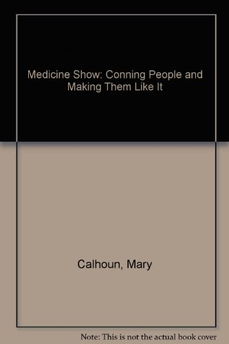 9780060209308: Medicine Show: Conning People and Making Them Like It
