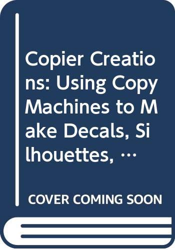 9780060210526: Copier Creations: Using Copy Machines to Make Decals, Silhouettes, Flip Books, Films, and Much More!