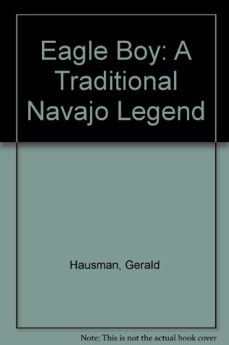 Eagle Boy: A Traditional Navajo Legend (9780060211011) by Hausman, Gerald; Moser, Barry; Moser, Cara