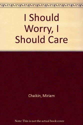 9780060211752: I Should Worry, I Should Care