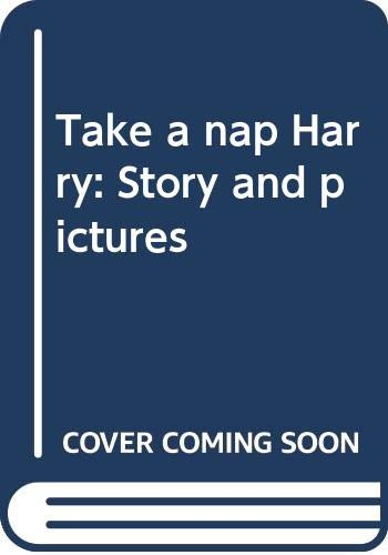 9780060212438: Take a nap, Harry: Story and pictures