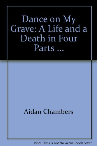 9780060212537: Dance on My Grave: A Life and a Death in Four Parts ...